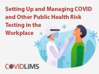 Setting Up and Managing COVID and Other Public Health Risk Testing in the Workplace